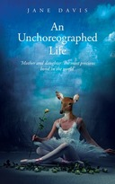 Image of the Front Cover of the Novel An Unchoreographed Life by Jane Davis