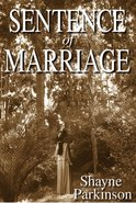 Image of the front cover of the novel Sentence of Marriage by Shayne Parkinson